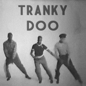 Let's do the Tranky Doo!